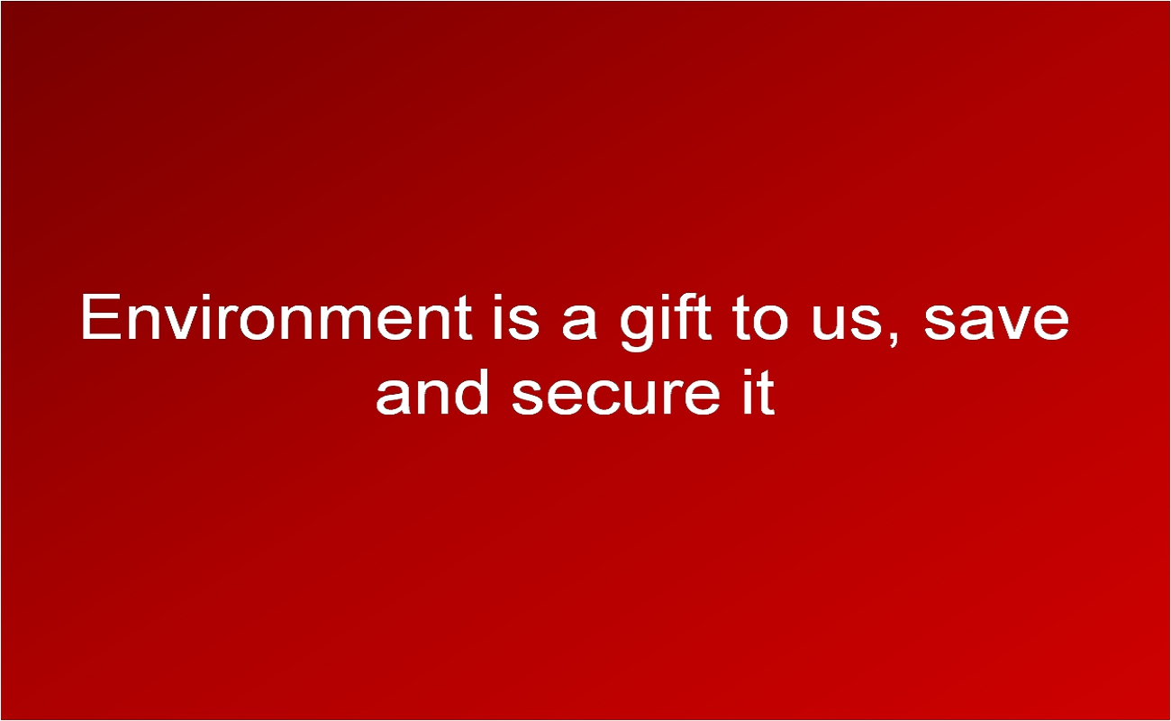 Environment is a gift to us, save and secure it
