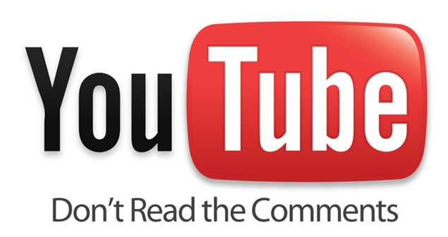 You Tube - Don't Read the comments