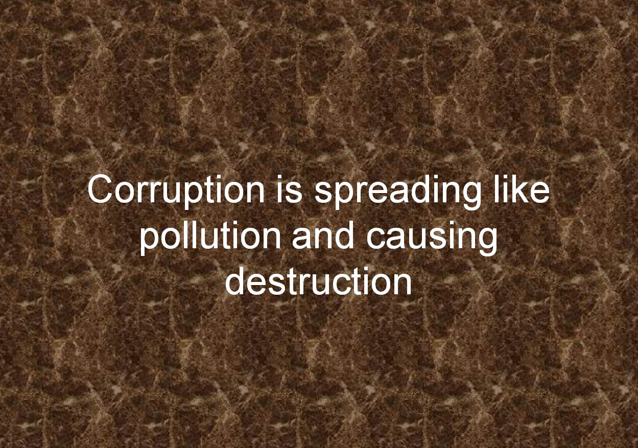 Corruption is spreading like pollution and causing destruction