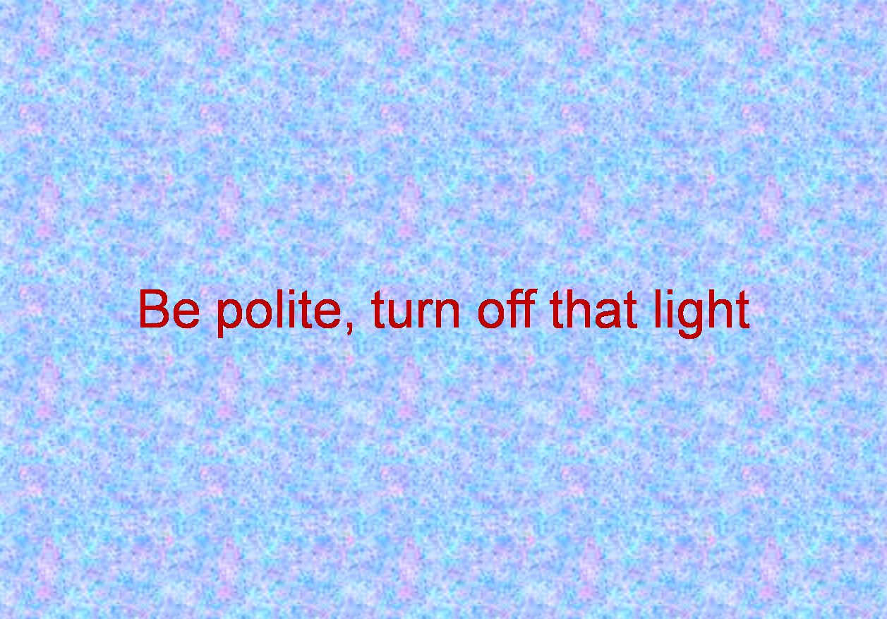 Be polite, turn off that light
