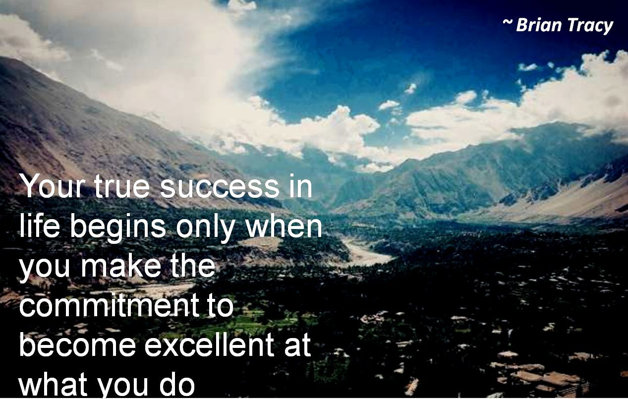 Brian Tracy- Your true success in life begins only when you make the commitment to become excellent at what you do