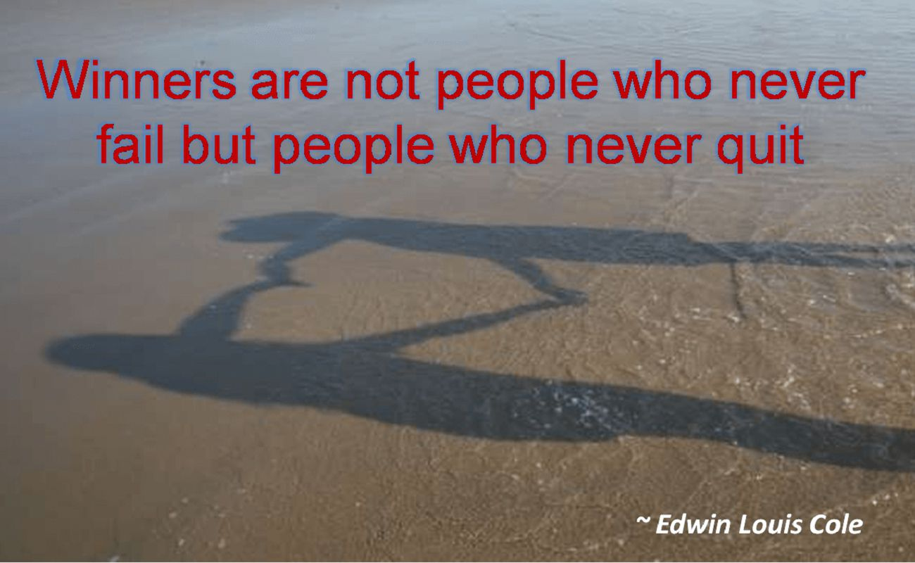 Edwin Louis Cole- Winners are not people who never fail but people who never quit