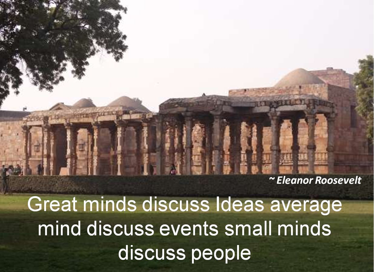 Eleanor Roosevelt- Great minds discuss Ideas average mind discuss events small minds discuss people