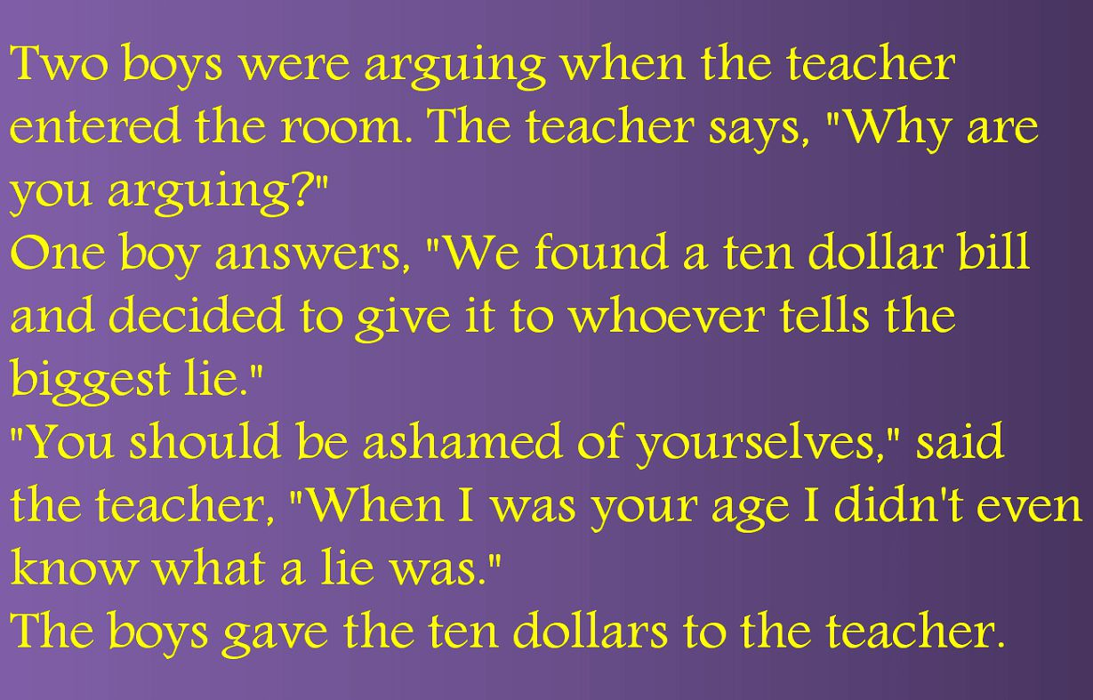 Two boys were arguing when the teacher entered the room. The teacher says,