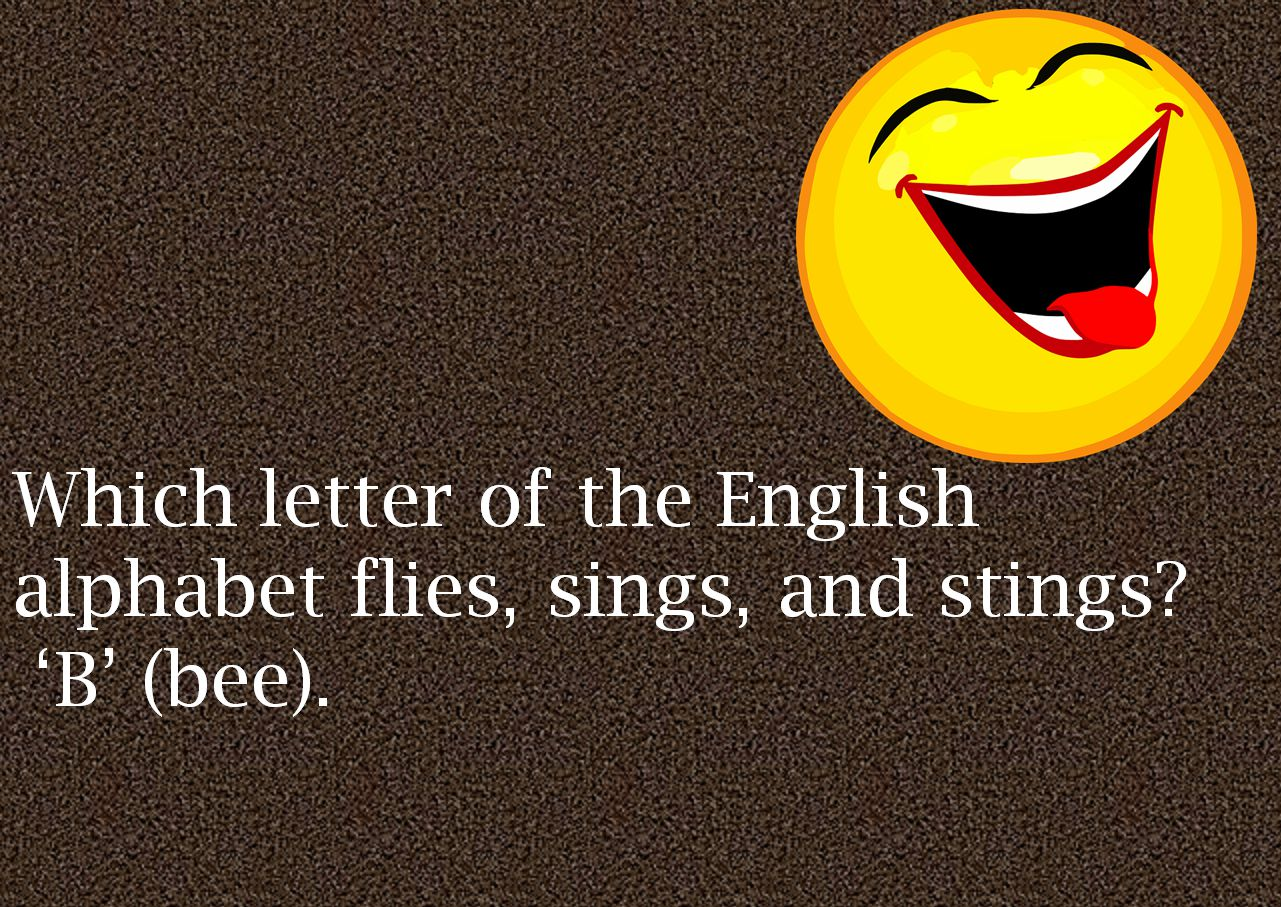 Which letter of the English alphabet flies, sings, and stings  B (bee)