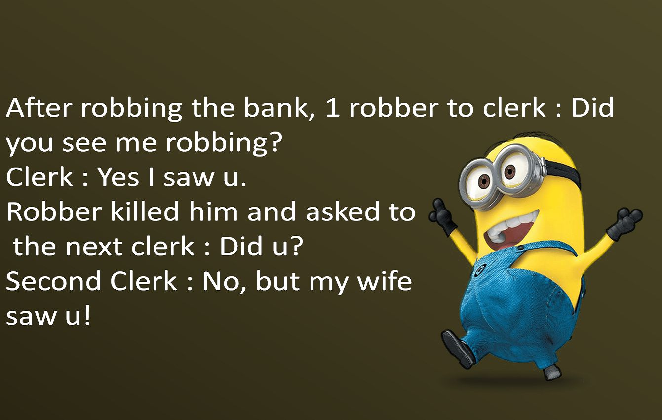 After robbing the bank, 1 robber to clerk : Did you see me robbing Clerk : Yes I saw u. Robber killed him and asked to