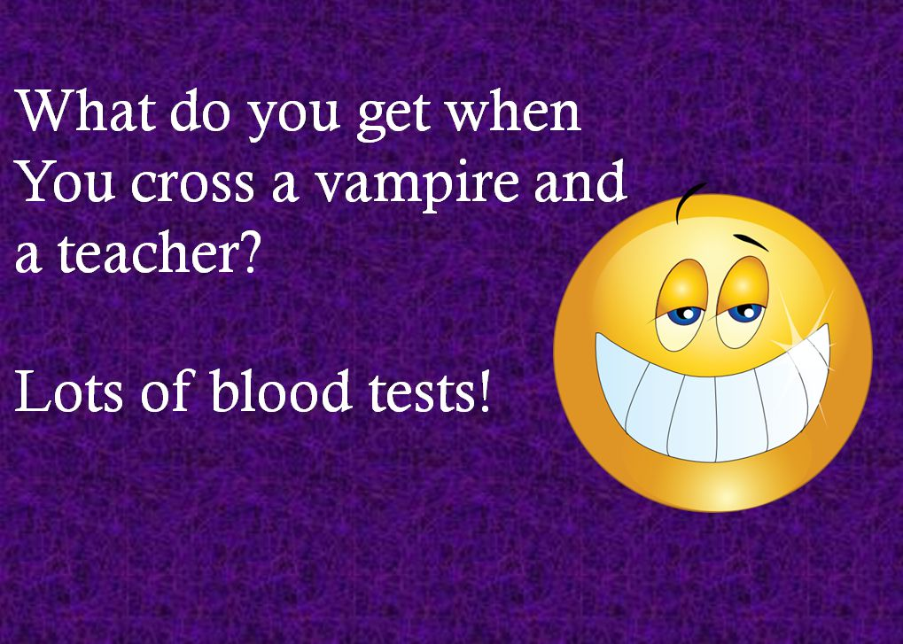 What do you get when You cross a vampire and a teacher  Lots of blood tests!