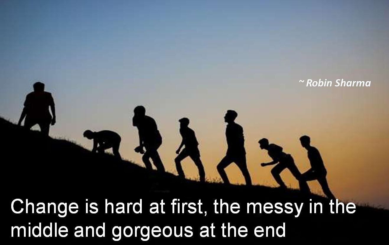 Robin Sharma- Change is hard at first, the messy in the middle and gorgeous at the end
