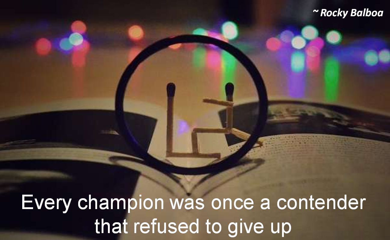 Rocky Balboa- Every champion was once a contender that refused to give up