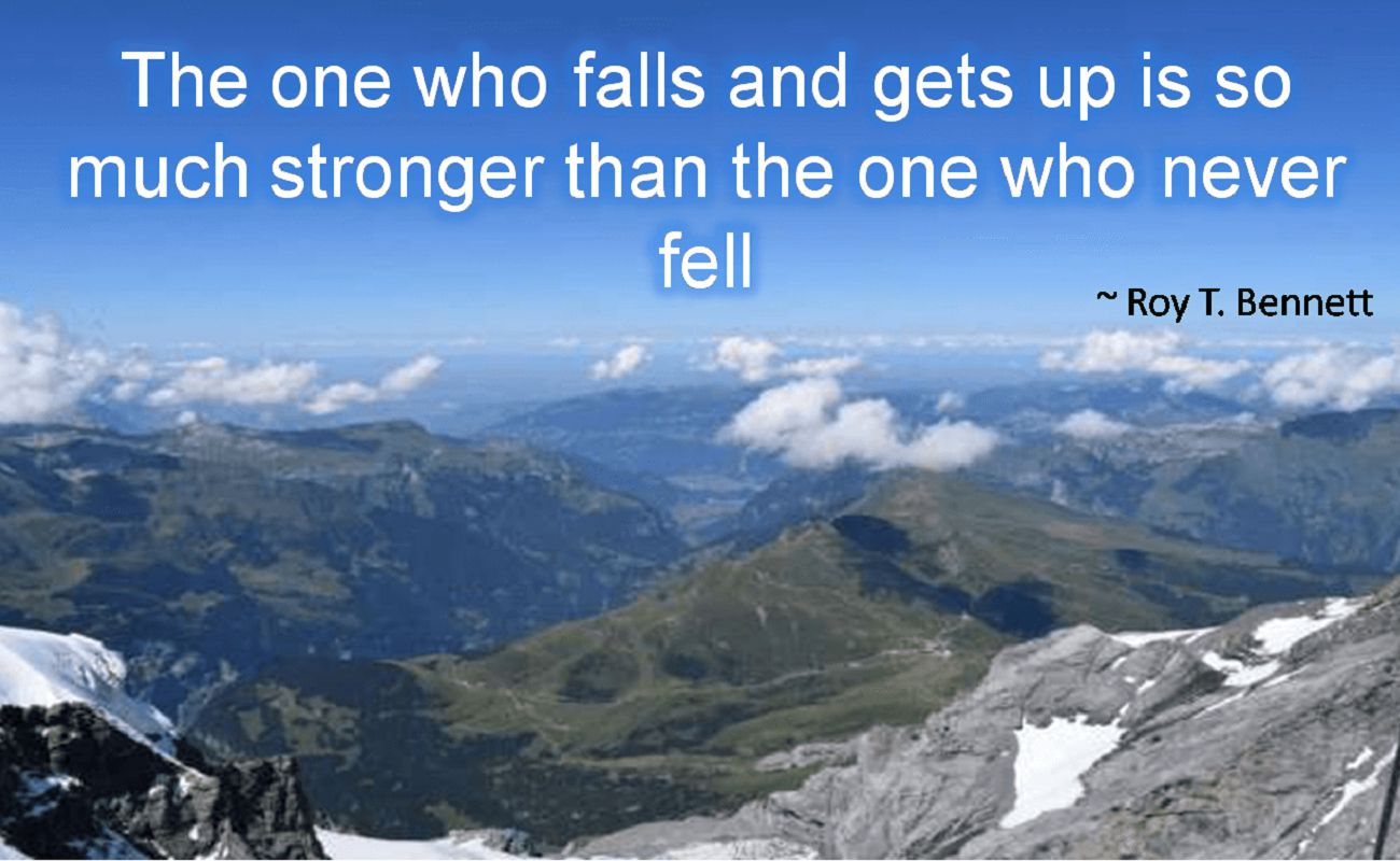 Roy T. Bennett- The one who falls and gets up is so much stronger than the one who never fell