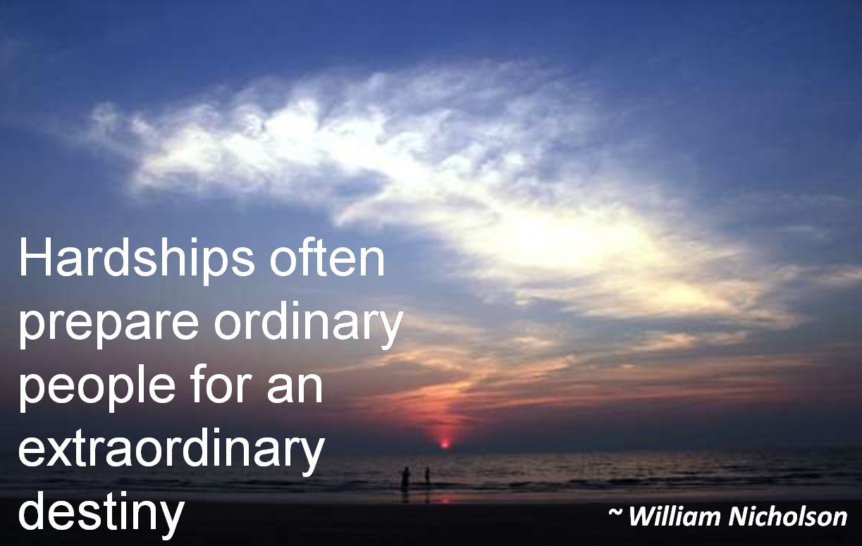 William Nicholson- Hardships often prepare ordinary people for an extraordinary destiny