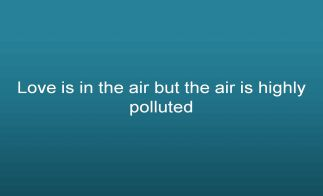 Love is in the air but the air is highly polluted