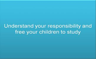 Understand your responsibility and free your children to study