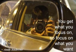 Andy Andrews - You get what you focus on, so focus on what you want