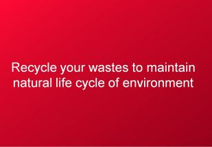 Recycle your wastes to maintain natural life cycle of environment