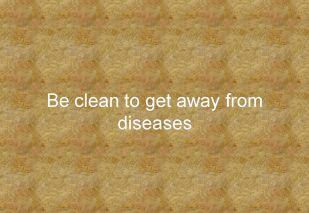 Be clean to get away from diseases