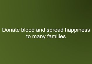 Donate blood and spread happiness to many families