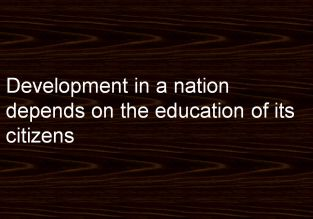 Development in a nation depends on the education of its citizens