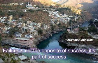 Arianna Huffington- Failure is not the opposite of success, its part of success