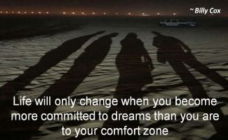 Billy Cox- Life will only change when you become more committed to dreams than you are to your comfort zone