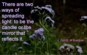 Edith Wharton- There are two ways of spreading light: to be the candle or the mirror that reflects it