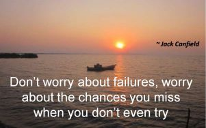 Jack Canfield- Dont worry about failures, worry about the chances you miss when you dont even try