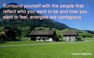 Rachel Wolchin- Surround yourself with the people that reflect who you want to be and how you want to feel, energies are contagious