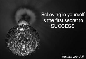 Winston Churchill- Believing in yourself is the first secret to SUCCESS