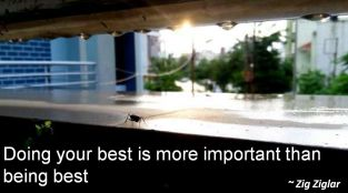 Zig Ziglar- Doing your best is more important than being best